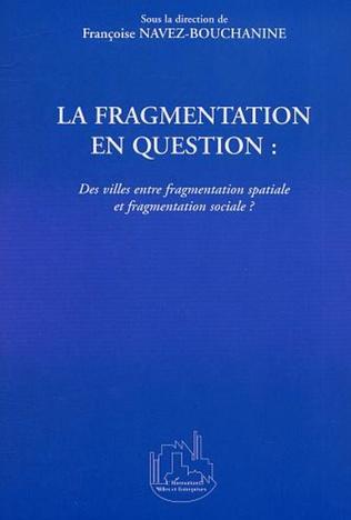 Couverture LA FRAGMENTATION EN QUESTION : Des villes entre fragmentation spatiale et fragmentation sociale ?