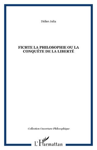 Couverture FICHTE LA PHILOSOPHIE OU LA CONQUÊTE DE LA LIBERTÉ