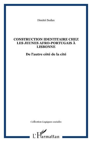 Couverture CONSTRUCTION IDENTITAIRE CHEZ LES JEUNES AFRO-PORTUGAIS À LISBONNE