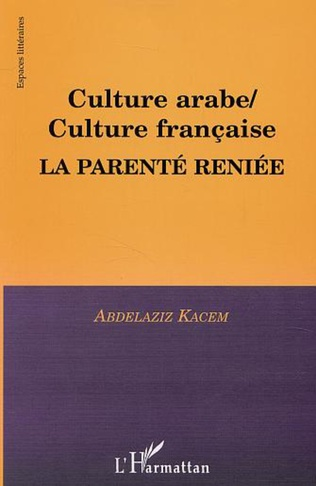 Couverture CULTURE ARABE / CULTURE FRANÇAISE, LA PARENTÉ RENIÉE