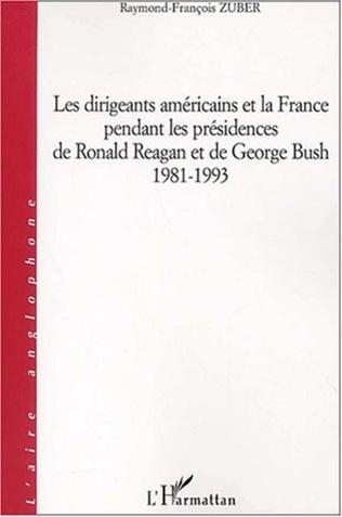 Couverture DIRIGEANTS AMÉRICAINS ET LA FRANCE PENDANT LES PRÉSIDENCES DE RONALD REAGAN ET DE GEORGES BUSH 1981-1993
