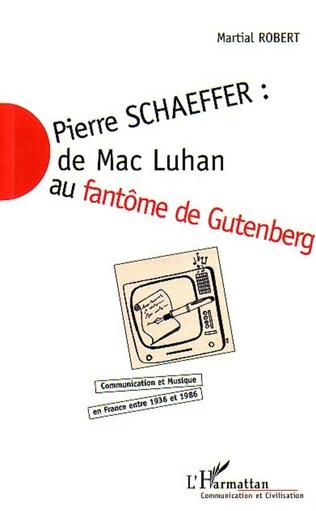 Couverture PIERRE SCHAEFFER : DE MAC LUHAN AU FANTÔME DE GUTENBERG