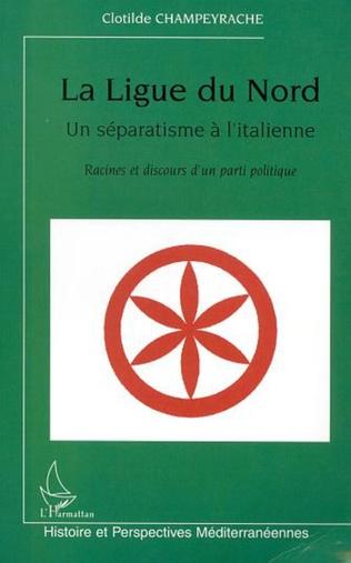 Couverture LA LIGUE DU NORD, UN SÉPARATISME À L'ITALIENNE