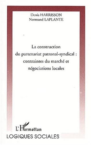 Couverture LA CONSTRUCTION DU PARTENARIAT PATRONAL-SYNDICAL