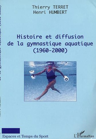 Couverture HISTOIRE ET DIFFUSION DE LA GYMNASTIQUE AQUATIQUE (1960-2000)