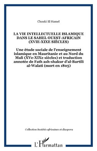 Couverture LA VIE INTELLECTUELLE ISLAMIQUE DANS LE SAHEL OUEST-AFRICAIN (XVIe-XIXe siècles)