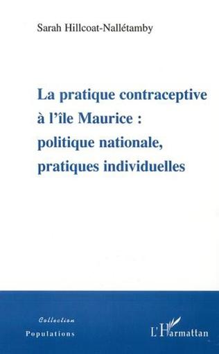 Couverture LA PRATIQUE CONTRACEPTIVE À L'ÎLE MAURICE : POLITIQUE NATIONALE, PRATIQUES  INDIVIDUELLES