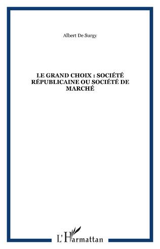 Couverture LE GRAND CHOIX : SOCIÉTÉ RÉPUBLICAINE OU SOCIÉTÉ DE MARCHÉ