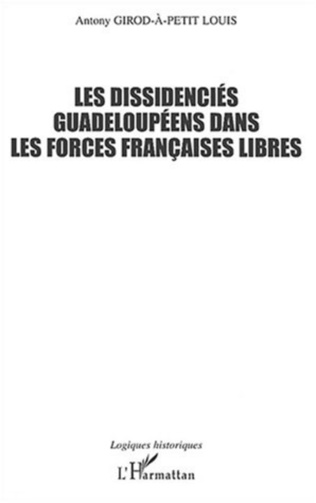Couverture LES DISSIDENCIÉS GUADELOUPÉENS DANS LES FORCES FRANÇAISES LIBRES