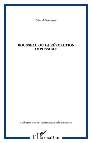 Couverture ROUSSEAU OU LA RÉVOLUTION IMPOSSIBLE