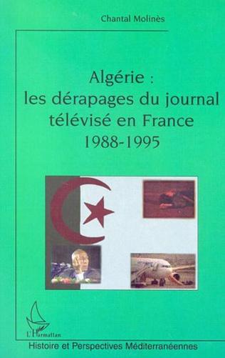 Couverture ALGÉRIE : LES DÉRAPAGES DU JOURNAL TÉLÉVISÉ EN FRANCE (1988-1995)