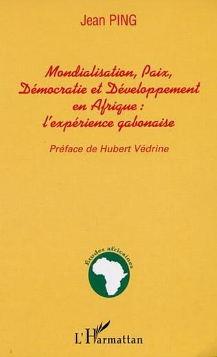Couverture MONDIALISATION, PAIX, DÉMOCRATIE ET DÉVELOPPEMENT EN AFRIQUE : l'expérience gabonaise