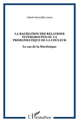 Couverture LA RACISATION DES RELATIONS INTERGROUPES OU LA PROBLÉMATIQUE