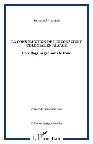 Couverture LA CONSTRUCTION DE L'INCONSCIENT COLONIAL EN ALSACE