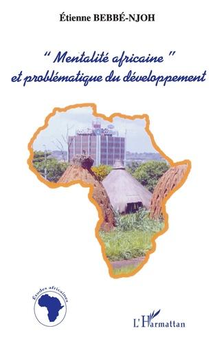 Couverture «MENTALITÉ AFRICAINE» ET PROBLÉMATIQUE DU DÉVELOPPEMENT
