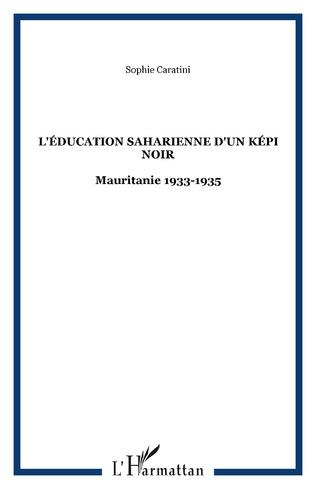 Couverture L'ÉDUCATION SAHARIENNE D'UN KÉPI NOIR