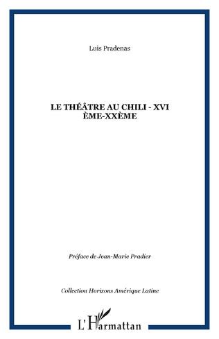 Couverture LE THÉÂTRE AU CHILI - XVI ème-XXème