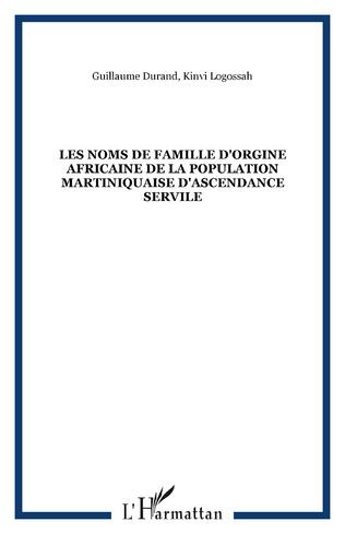 Couverture LES NOMS DE FAMILLE D'ORGINE AFRICAINE DE LA POPULATION MARTINIQUAISE D'ASCENDANCE SERVILE