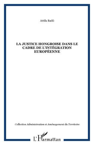 Couverture LA JUSTICE HONGROISE DANS LE CADRE DE L'INTÉGRATION EUROPÉENNE