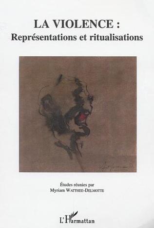 Couverture La violence : représentations et ritualisations