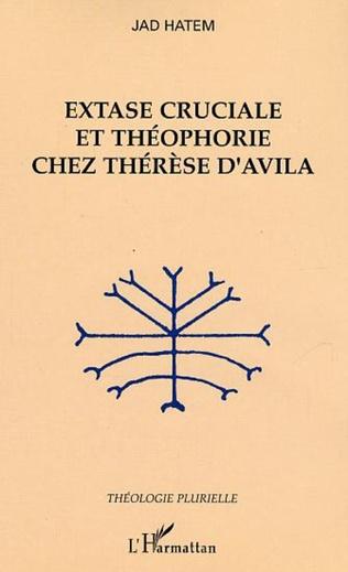 Couverture Extase cruciale et théophorie chez Thérèse d'Avila