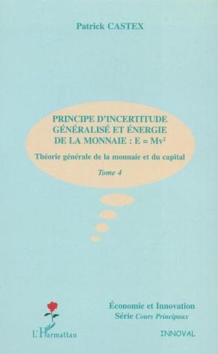 Couverture PRINCIPE D'INCERTITUDE GENERALISE ET ENERGIE DE LA MONNAIE : E=Mv²