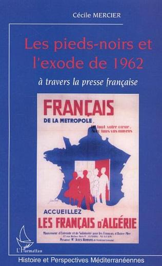 Couverture LES PIEDS-NOIRS ET L'EXODE DE 1962 A TRAVERS LA PRESSE FRANCAISE