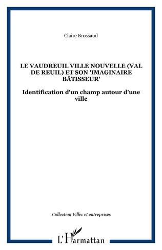 Couverture Le Vaudreuil Ville Nouvelle (Val de reuil) et son
