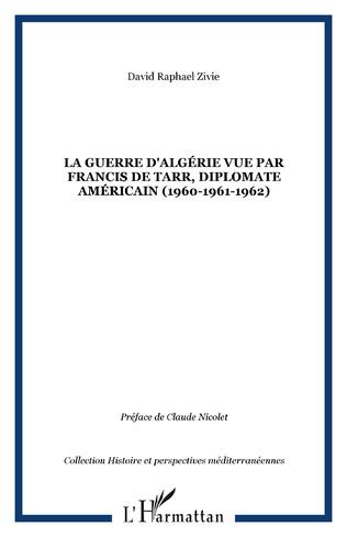 Couverture La guerre d'Algérie vue par Francis De Tarr, diplomate américain (1960-1961-1962)