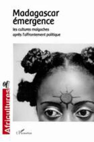 Couverture Madagascar émergence : les cultures malgaches après l'affrontement politique