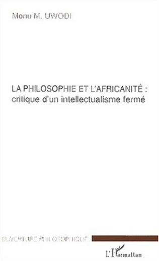 Couverture LA PHILOSOPHIE ET L'AFRICANITE: critique d'un intellectualisme fermé