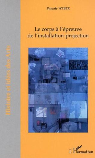 Couverture Le corps à l'épreuve de l'installation-projection