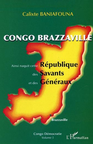Couverture Congo-Brazzaville - Ainsi naquit cette République des Savants et des Généraux