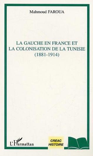 Couverture La gauche en France et la colonisation de la Tunisie (1881-1914)