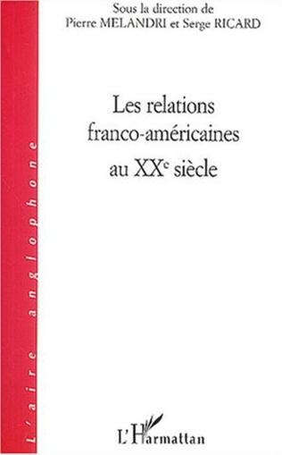 Couverture Les relations franco-américaines au XX siècle