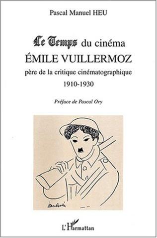 Couverture Le Temps du cinéma Emile Vuillermoz père de la critique cinématographique 1910-1930