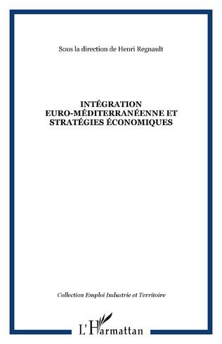 Couverture Intégration euro-méditerranéenne et stratégies économiques