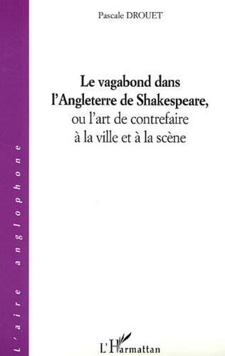 Couverture Le vagabond dans l'Angleterre de Shakespeare, ou l'art de contrefaire à la ville et à la scène