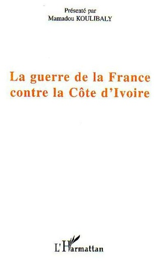 Couverture La guerre de la France contre la Côte d'Ivoire