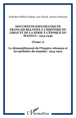 Couverture Documents diplomatiques français relatifs à l'histoire du Liban et de la Syrie à l'époque du Mandat : 1914-1946