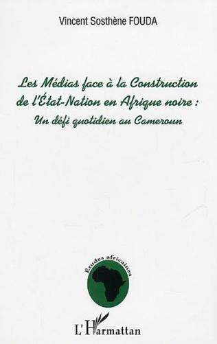 Couverture Les Médias face à la Construction de l'Etat-Nation en Afrique Noire : un défi quotidien au Cameroun