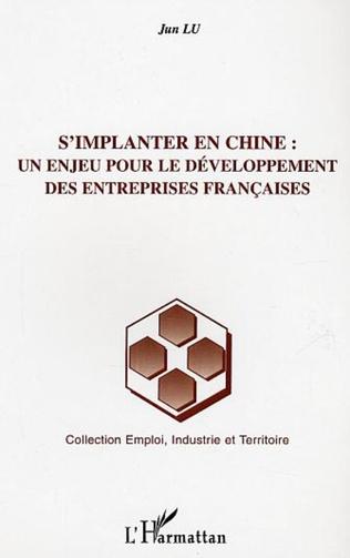 Couverture S'implanter en chine : un enjeu pour le développement des entreprises françaises