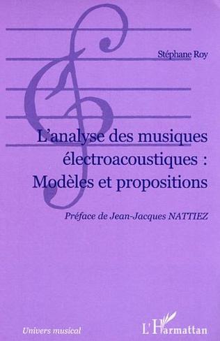 Couverture L'Analyse des musiques électroacoustiques : Modèles et propositions