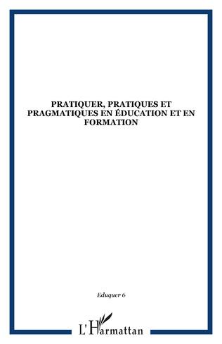 Couverture Pratiquer, pratiques et pragmatiques en éducation et en formation