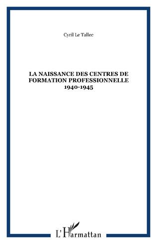 Couverture La naissance des centres de formation professionnelle 1940-1945