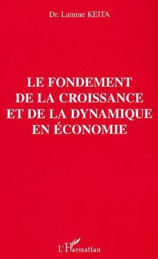 Couverture Le fondement de la croissance et de la dynamique en économie
