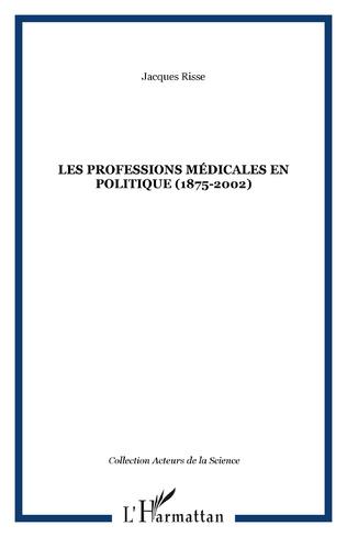Couverture Les professions médicales en politique (1875-2002)