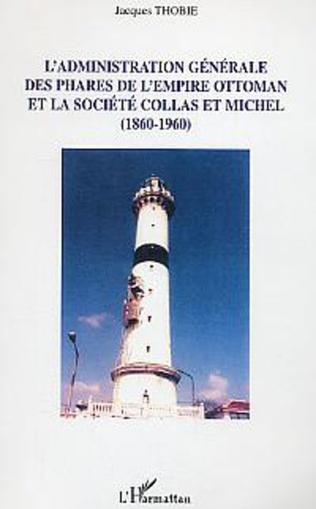 Couverture L'administration générale des phares de l'Empire Ottoman et la société Collas et Michel