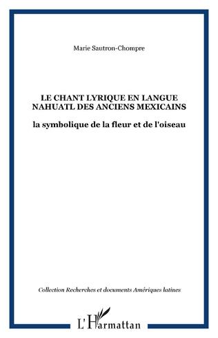 Couverture Le chant lyrique en langue nahuatl des anciens Mexicains