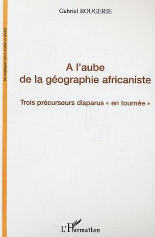 Couverture A l'aube de la géographie africaniste
